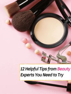 12 Helpful Tips from Beauty Experts You Need to Try - Everything Abode