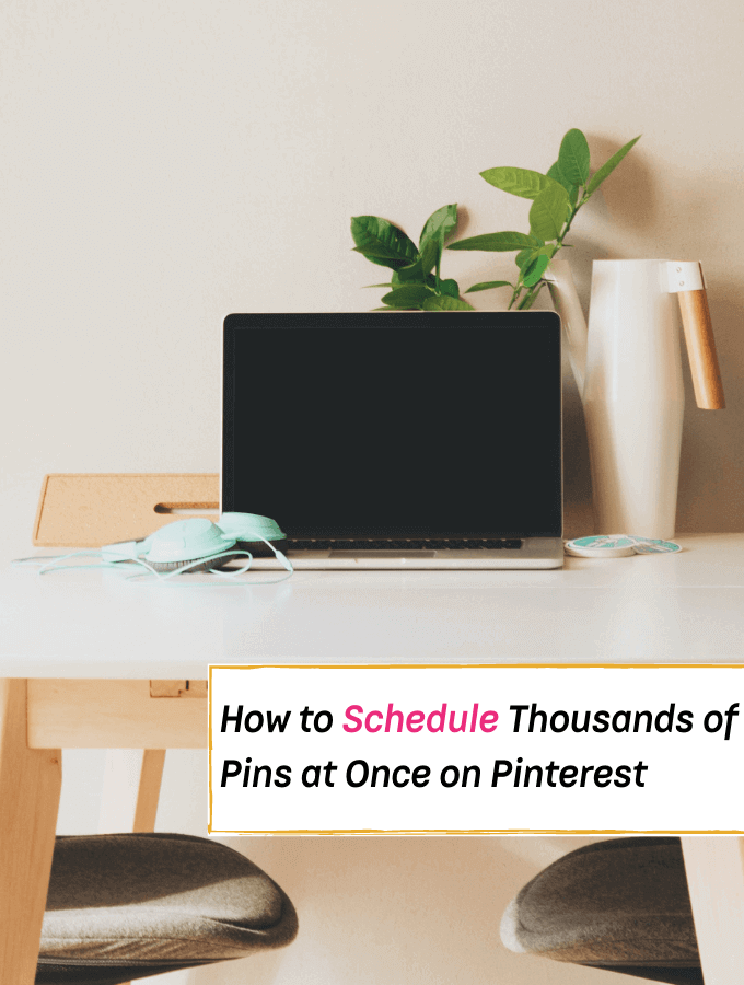 How to Schedule Thousands of Pins at Once on Pinterest - Tailwind hack - Everything Abode
