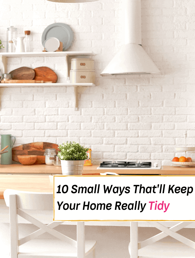 10 Small Painless Ways That'll Keep Your Home Really Tidy - Everything Abode