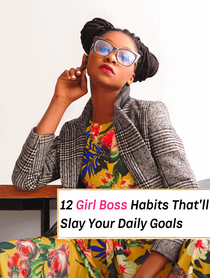 12 Girl Boss Habits That'll Slay Your Goals For Ultimate Success - Everything Abode