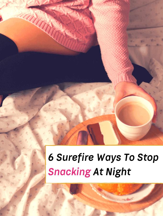 6 Surefire Ways To Stop Snacking At Night -- Everything Abode