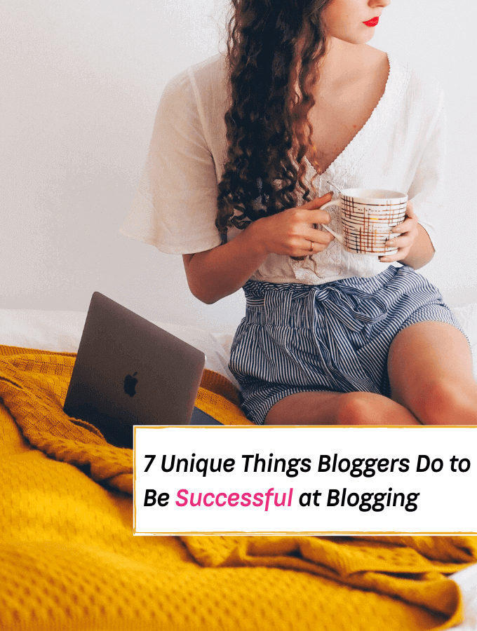 7 Unique Things Bloggers Do to Be Successful at Blogging - Everything Abode