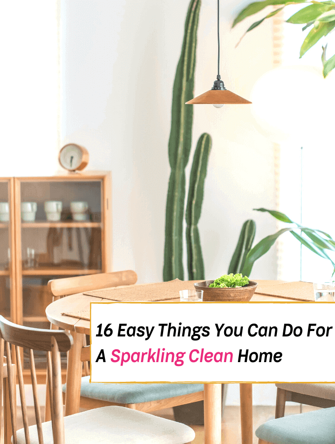 16 Easy Things You Can Do For A Sparkling Clean Home - how to clean your home fast