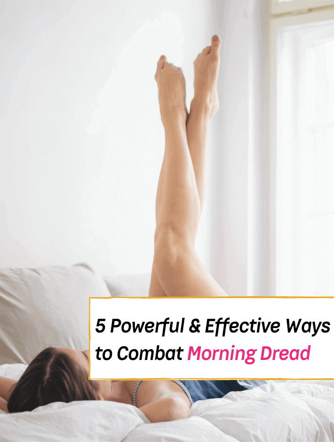 5 Powerful & Effective Ways to Combat Morning Dread