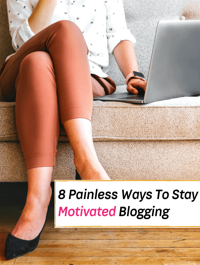 8 Painless Ways To Stay Motivated as a New Blogger - Everything Abode