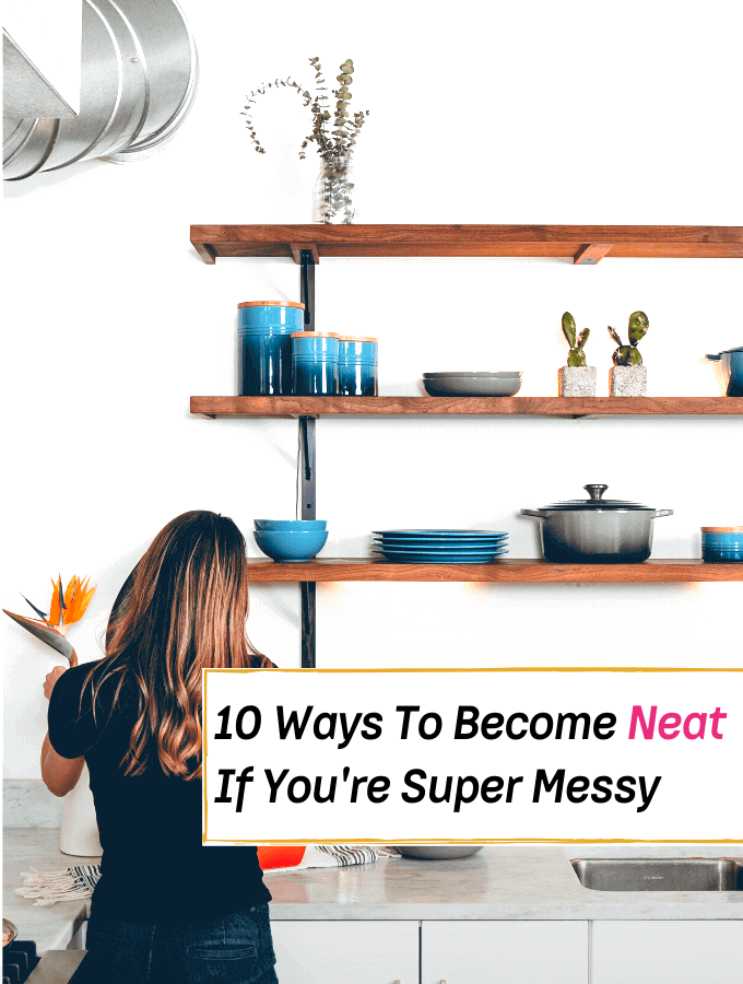 10 steps to become neat if you are super messy! - Everything Abode
