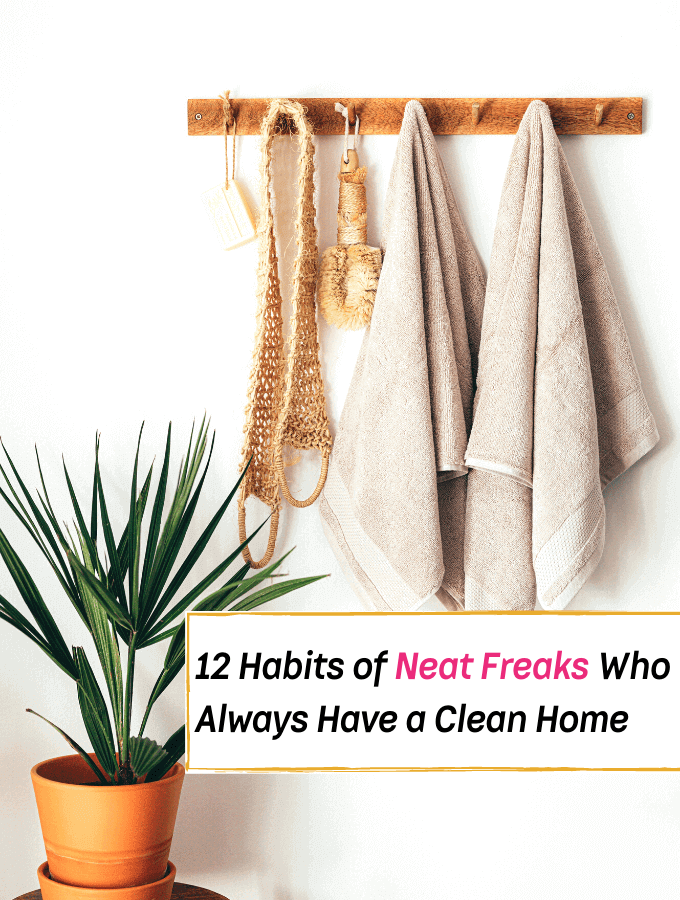 12 Habits of Neat Freaks Who Always Have a Clean Home - Everything Abode