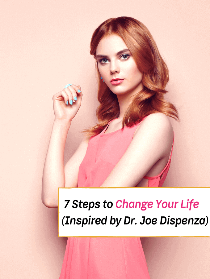 7 Steps to Change Your Life (Inspired by Dr. Joe Dispenza) -- Everything Abode