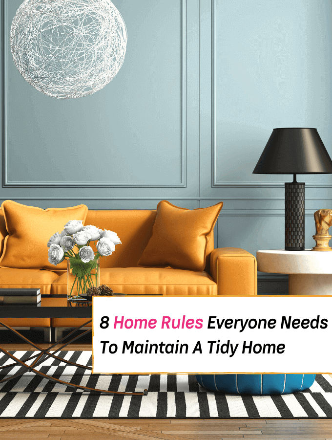 8 Home Rules Everyone Needs To Maintain A Tidy Home - Everything Abode - home cleaning rules