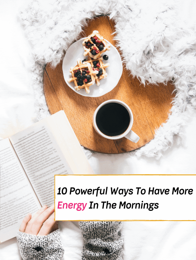 10 Powerful Ways To Have More Energy In The Mornings - how to be a morning person