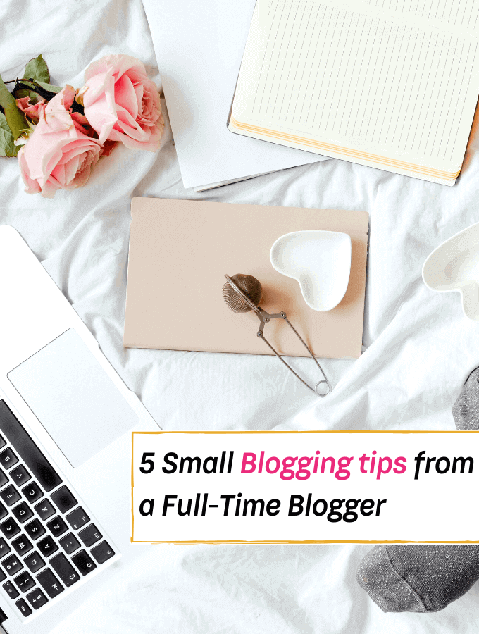 5 Small Blogging tips from a Full-Time Blogger - Everything Abode