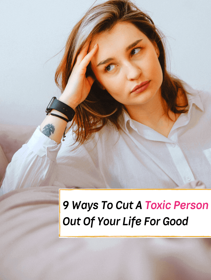 9 Ways To Cut A Toxic Person Out Of Your Life For Good -- Everything Abode
