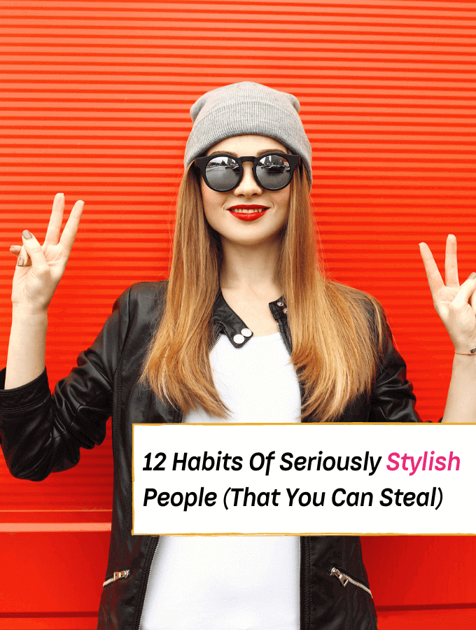 12 Habits Of Seriously Stylish People (That You Can Steal For Yourself) --- Everything Abode -- fashion tips