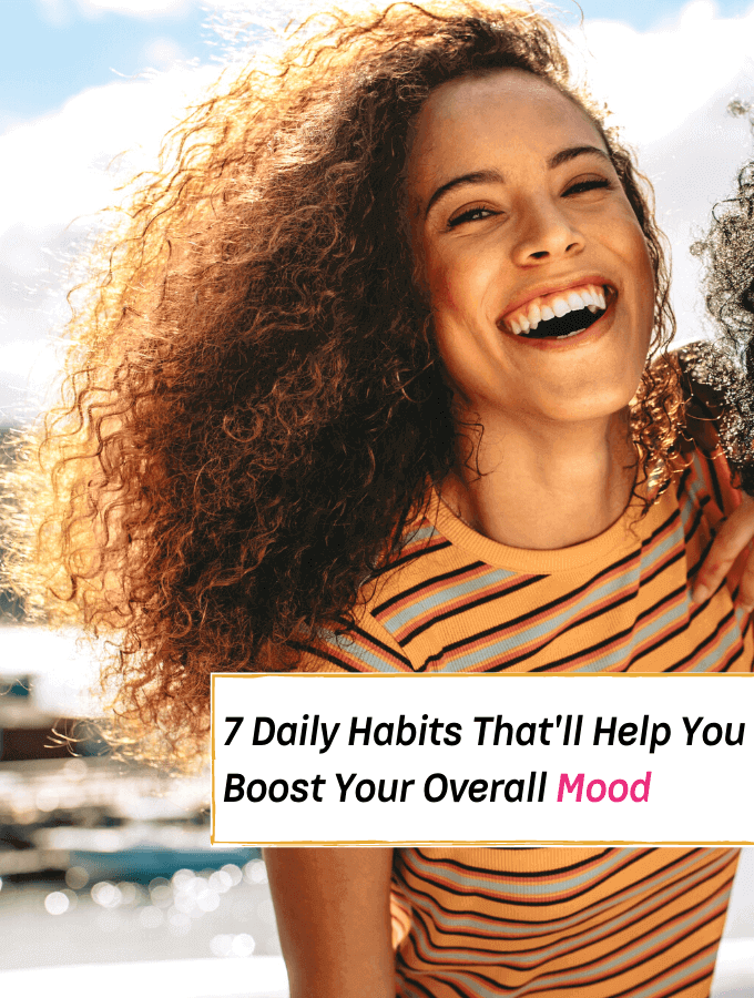 7 Daily Habits That'll Really Help You Boost Your Mood - Everything Abode