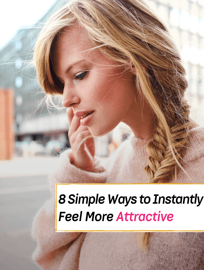 8 Simple ways to instantly feel more attractive- Everything Abode