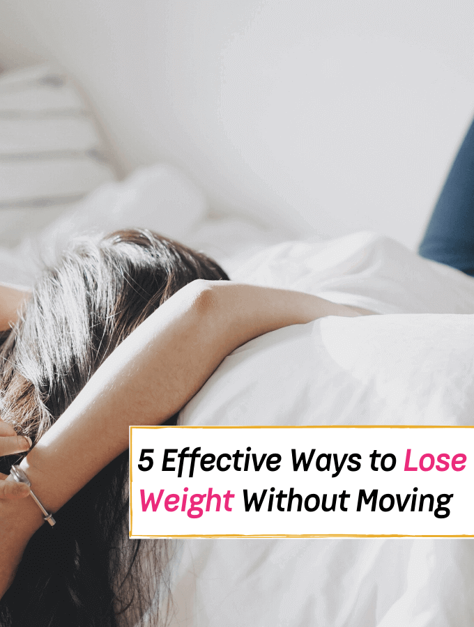 5 Effective Ways to Lose Weight Without Moving Your Body - Everything Abode