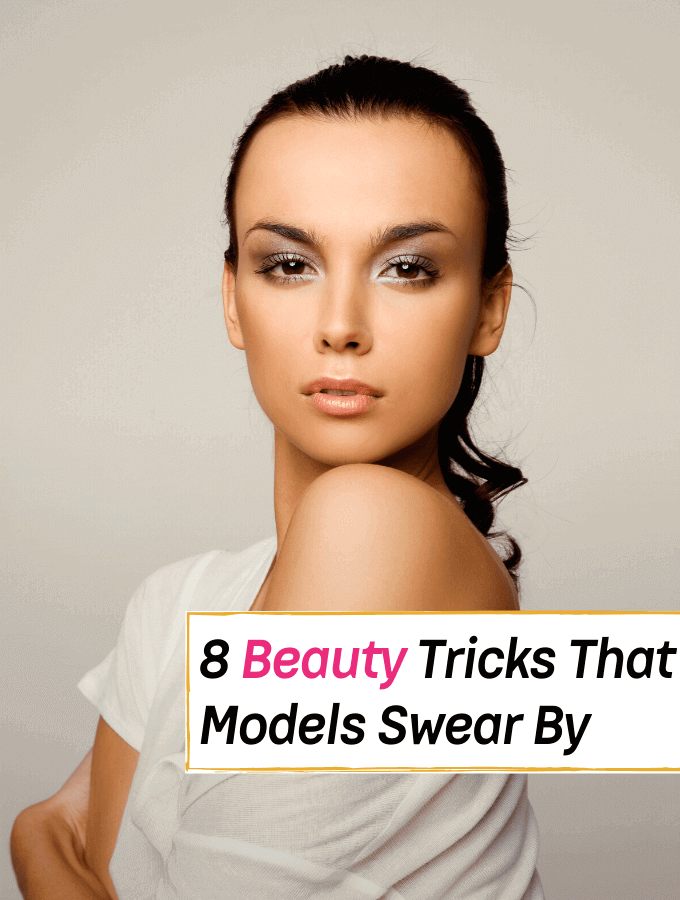 8 Hidden Beauty Tricks Models Don't Want You to Know - Everything Abode