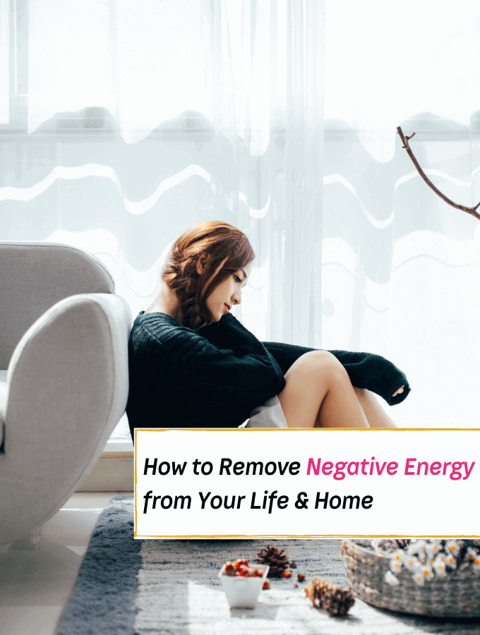 How to Remove Negative Energy from Your Life & Home - Everything Abode