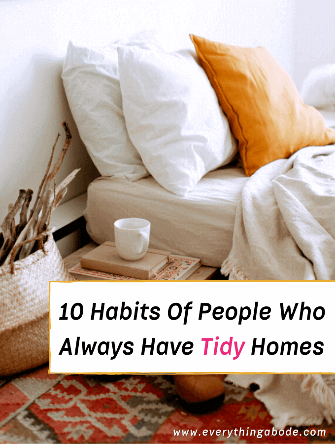 10 Habits of People Who Always Have Tidy Homes - Everything Abode - How to maintain a tidy home