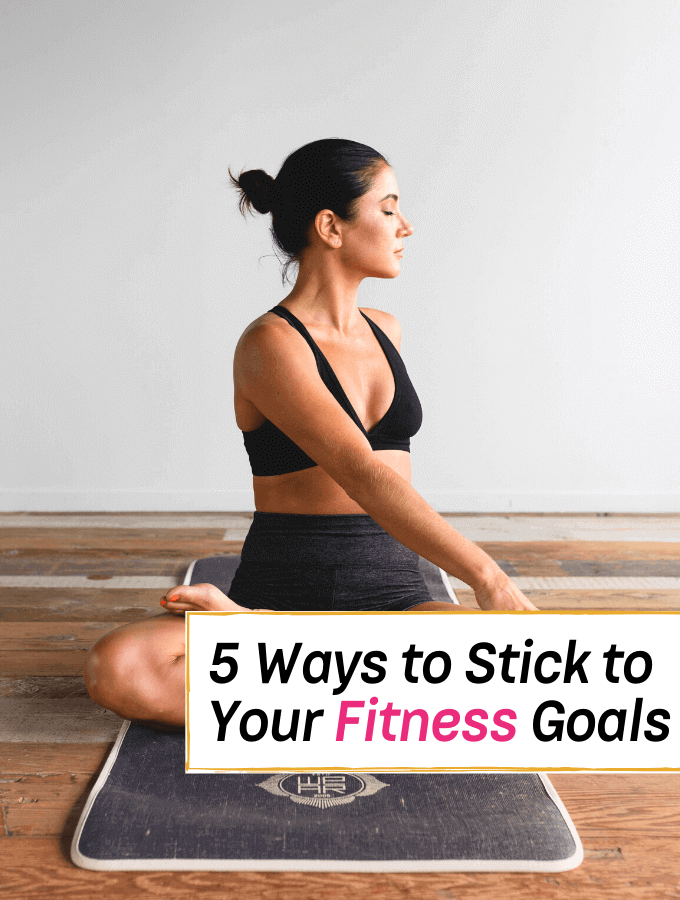 5 Realistic Ways to Stick to Your Fitness Goals For Good! - Everything Abode