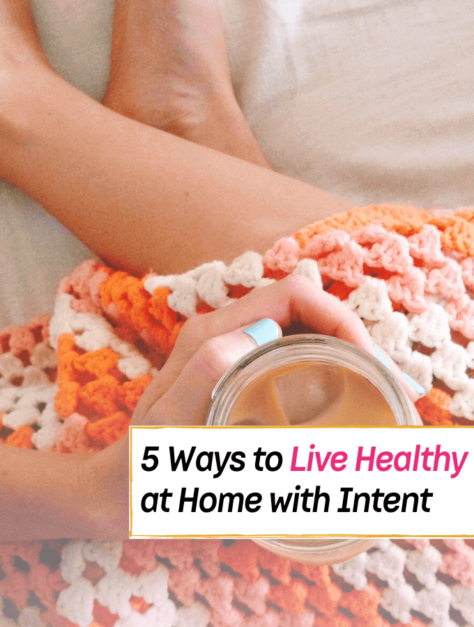 5 Ways to Healthy Living at Home With Intention - Everything Abode