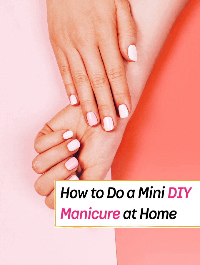 How to Do a DIY Mini Manicure at Home. Step by Step Guide - Everything Abode