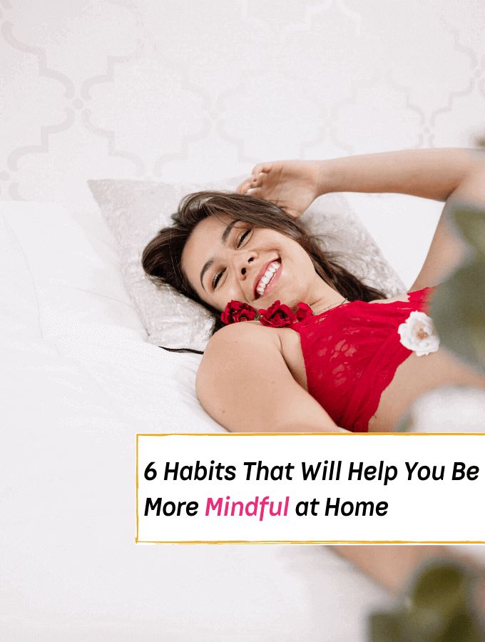 6 Habits That Will Help You Be More Mindful at Home - Everything Abode
