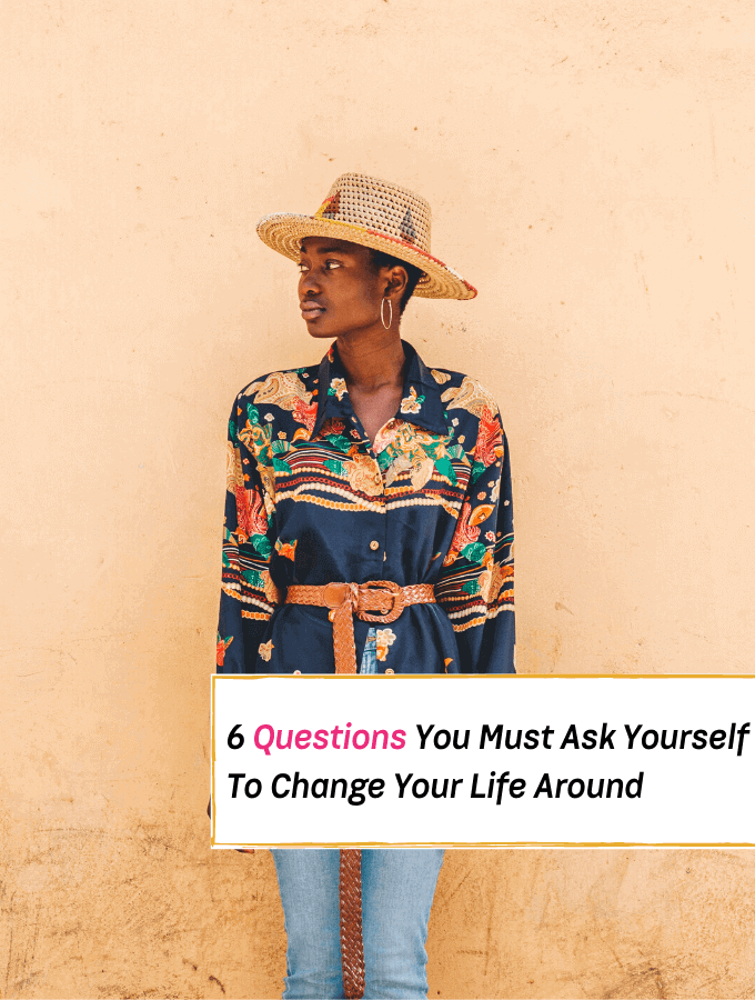 6 Life-Changing Questions You Must Ask Yourself For Real Change