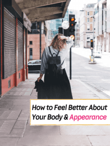 How to feel better about the way you look and your appearance - Everything Abode