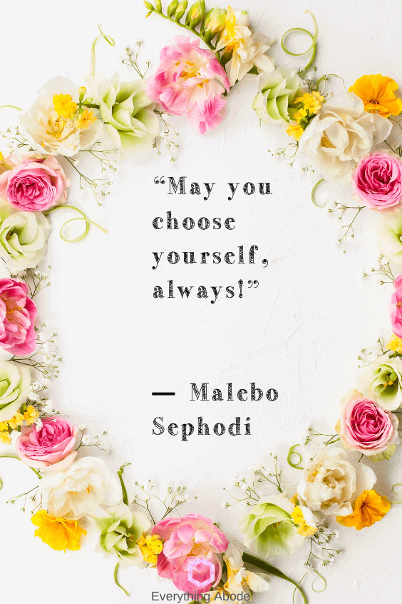 May you choose yourself, always! ― Malebo Sephodi