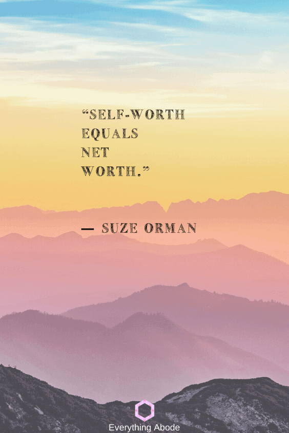 Self-worth equals net worth― Suze Orman