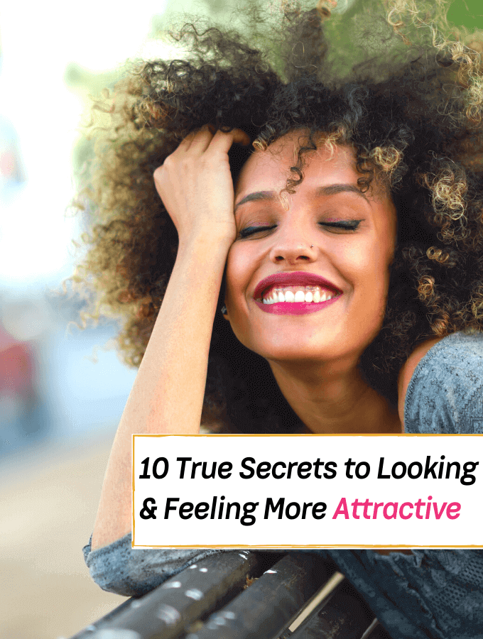 10 True Secrets to Looking and Feeling More Attractive - Everything Abode