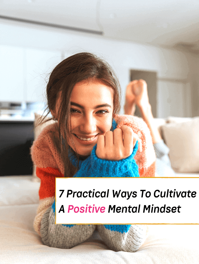 7 Practical Ways To Cultivate A Positive Mindset -- Everything Abode