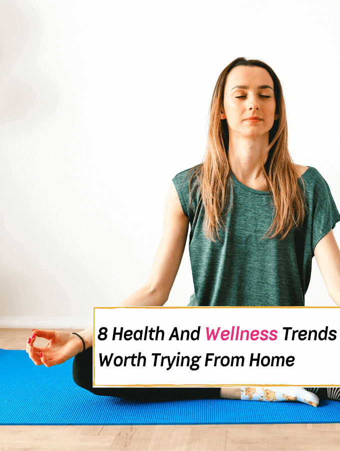 8 Wellness Trends Worth Trying From Home - Everything Abode
