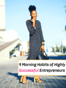 9 Morning Habits of Highly Successful Entrepreneurs - Everything Abode