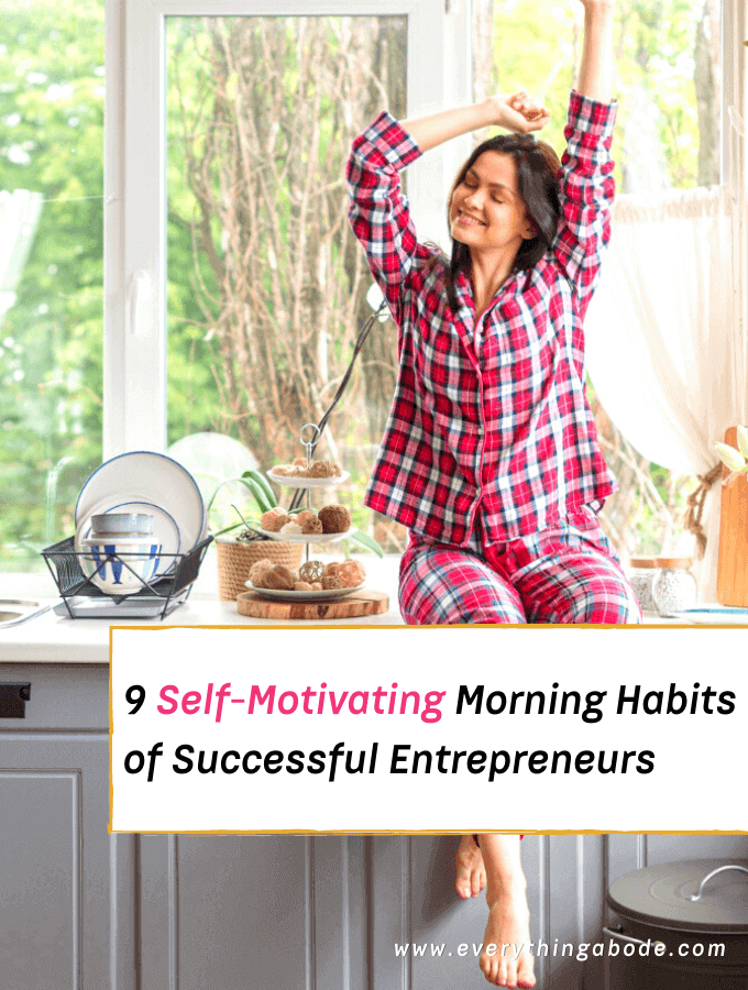 9 Self-Motivating Morning Habits of Successful Entrepreneurs - Everything Abode