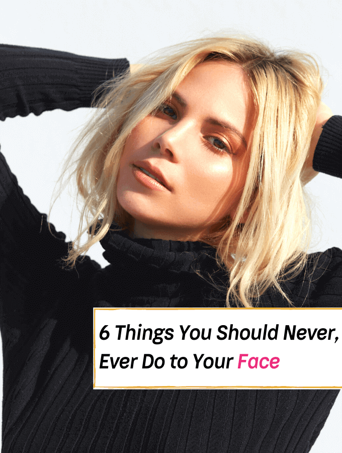 6 Things You Should Never Do to Your Face - - Everything Abode