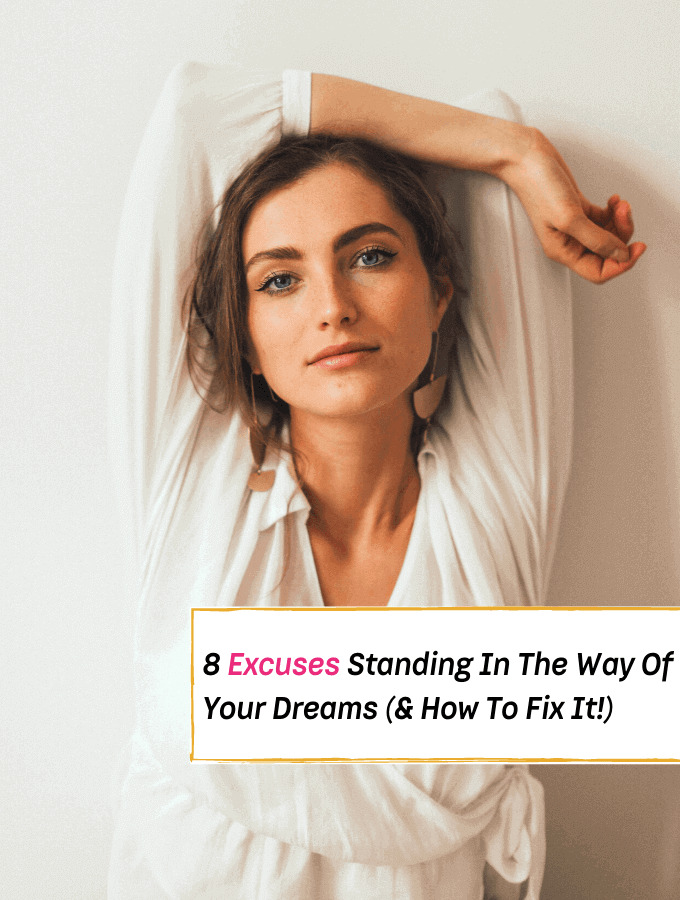8 Excuses Standing In The Way Of Your Dreams (& How To Fix It!) --- Everything Abode