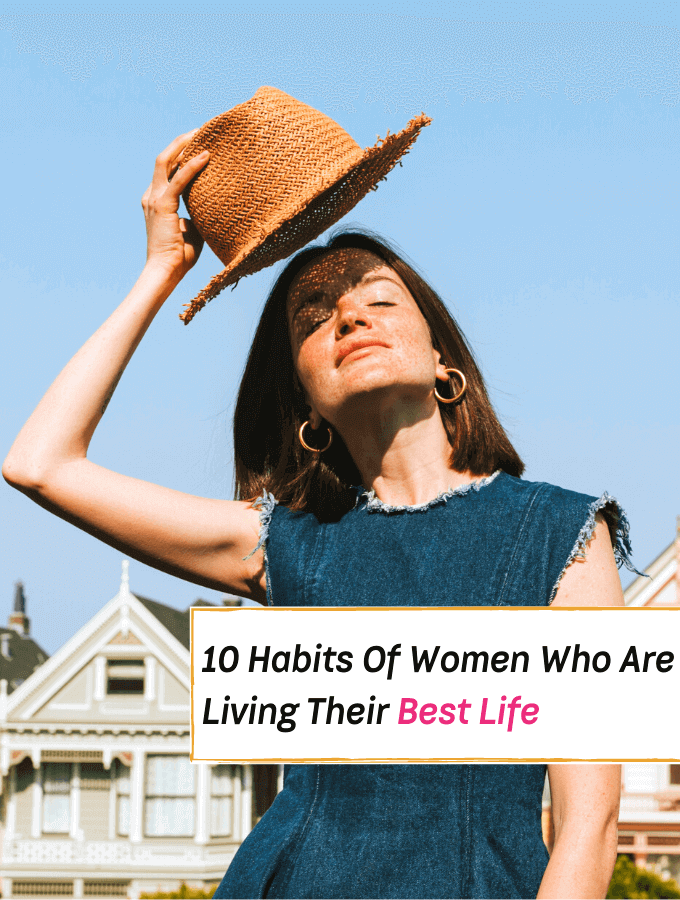 10 Habits Of Women Who Are Living Their Best Life - Everything Abode