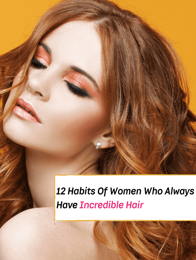 12 Habits of Women Who Always Have Incredible Hair - how to have nice hair - Everything Abode