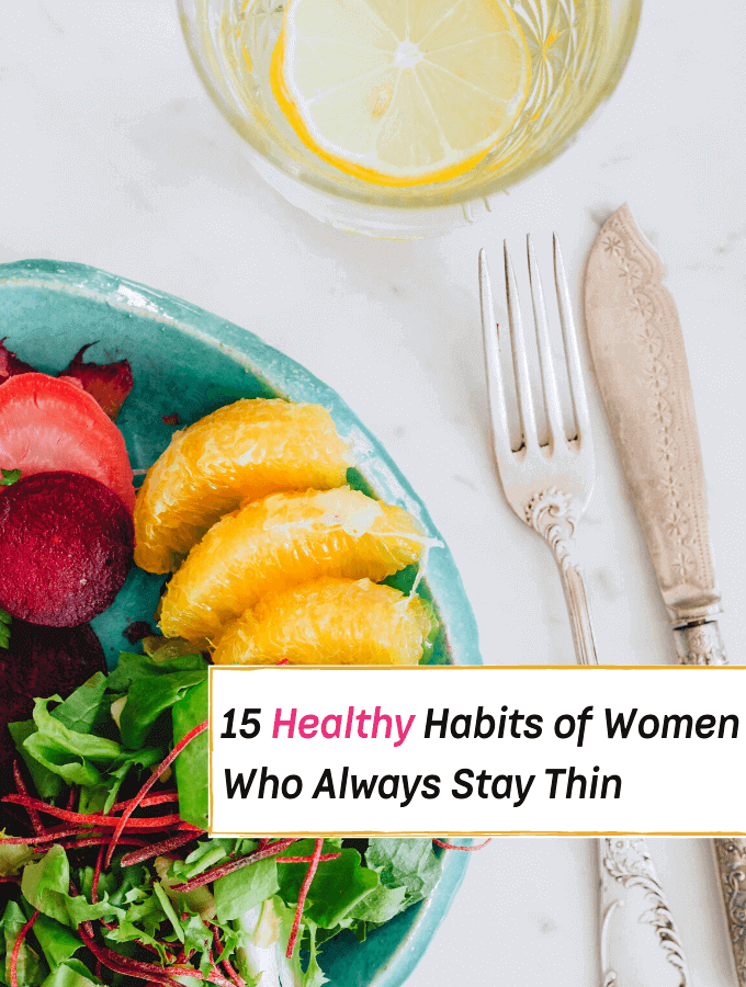 15 Habits of Women Who Are Always Skinny - Everything Abode