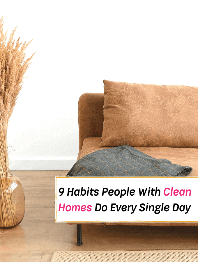 9 Habits That People With Clean Homes Do Every Single Day --- Everything Abode