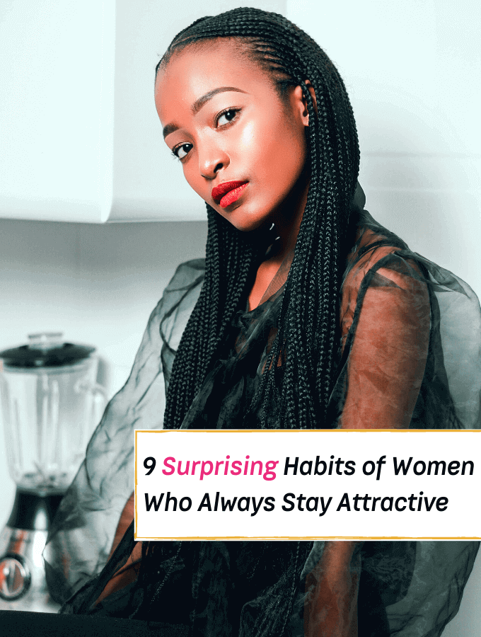 9 Habits of Women Who Always Stay Attractive - Everything Abode