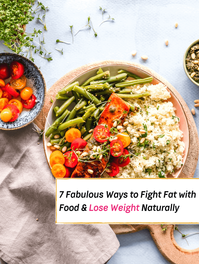7 Fabulous Ways to Fight Fat with Food - Everything Abode
