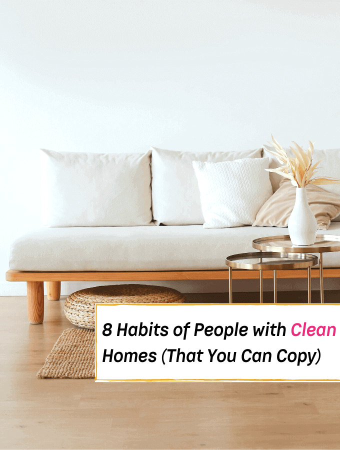 8 Habits of People With Really Clean Houses - Everything Abode