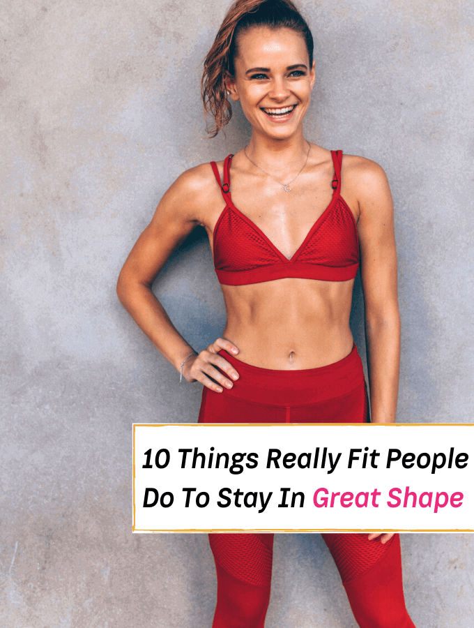 10 Things Really Fit People Do To Stay In Shape. How to get in shape fast - Everything Abode