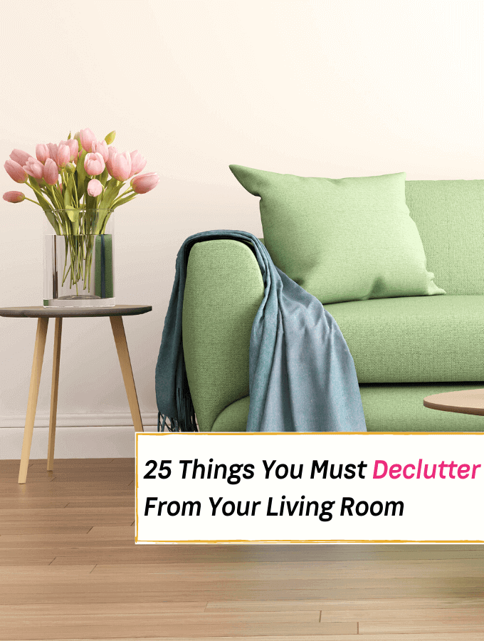 25 Things You Must Declutter From Your Living Room - Everything Abode