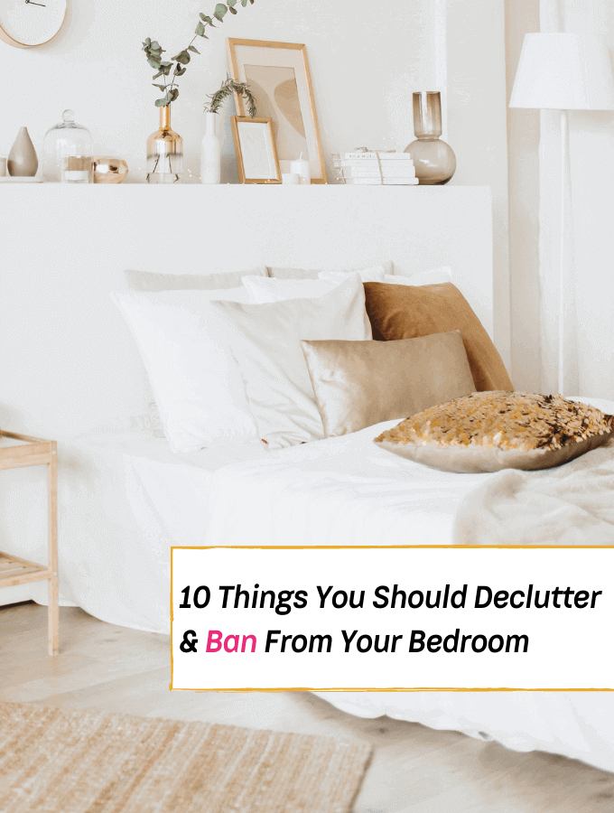 10 Things You Should Declutter & Ban From Your Bedroom - Everything Abode