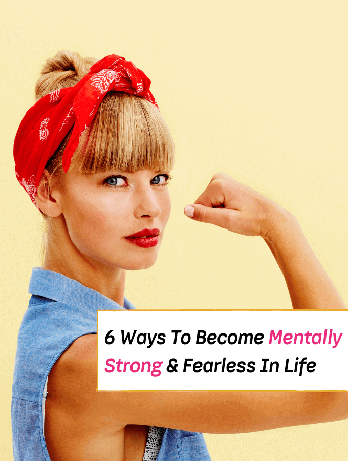 6 Ways To Become Mentally Strong & Fearless In Life - Everything Abode