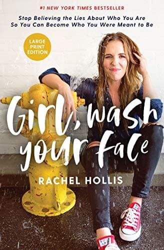 Girl Wash Your Face: Stop Believing the Lies About Who You Are So You Can Become Who you Truly Are